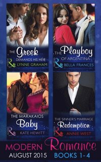 Modern Romance August Books 1-4: The Greek Demands His Heir (The Notorious Greeks, Book 1) / The Sinner's Marriage Redemption (Seven Sexy Sins, Book 5) / The Marakaios Baby (The Marakaios Brides, Bo (e-bok)