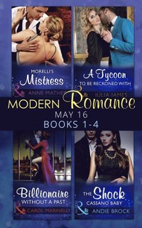 Modern Romance May 2016 Books 1-4: Morelli's Mistress / A Tycoon to Be Reckoned With / Billionaire Without a Past / The Shock Cassano Baby (e-bok)