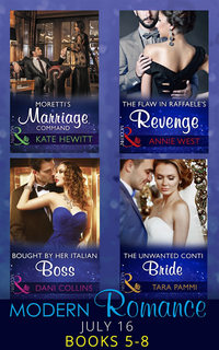 Modern Romance July 2016 Books 5-8: Moretti's Marriage Command / The Flaw  in Raffaele's Revenge / Bought by Her Italian Boss / The Unwanted Conti