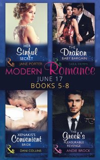 Modern Romance June 2017 Books 5 - 8: Her Sinful Secret / The Drakon Baby Bargain / Xenakis's Convenient Bride / The Greek's Pleasurable Revenge (e-bok)