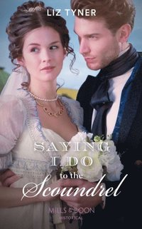 Saying I Do To The Scoundrel (Mills & Boon Historical) (e-bok)