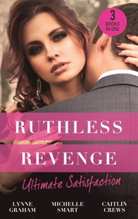 Ruthless Revenge: Ultimate Satisfaction: Bought for the Greek's Revenge / Wedded, Bedded, Betrayed / At the Count's Bidding (e-bok)