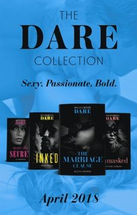 Dare Collection: April 2018: Her Dirty Little Secret / Unmasked / The Marriage Clause / Inked (e-bok)