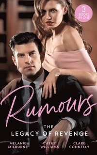 Rumours: The Legacy Of Revenge: The Most Scandalous Ravensdale (The Ravensdale Scandals) / Legacy of His Revenge / Bought for the Billionaire's Revenge (e-bok)