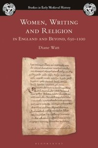 Women, Writing and Religion in England and Beyond, 650 1100 (e-bok)