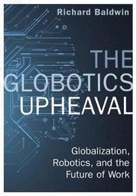 The Globotics Upheaval (inbunden)