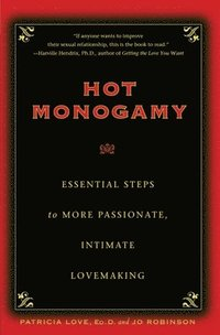 Hot Monogamy: Essential Steps to More Passionate, Intimate Lovemaking (häftad)