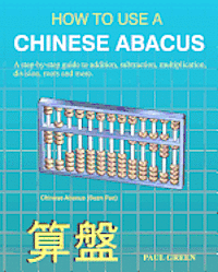 how to use a chinese abacus a step by step guide to addition subtraction multiplication. Black Bedroom Furniture Sets. Home Design Ideas