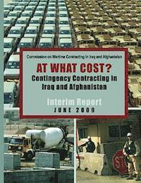 At What Cost? Continengy Contracting in Iraq and Afganistan - The Commission on Wartime Contracting's interim report June 2009 [annotated] (häftad)