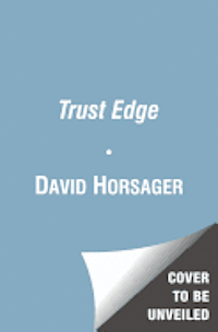 The Trust Edge: How Top Leaders Gain Faster Results, Deeper Relationships, and a Stronger Bottom Line (inbunden)