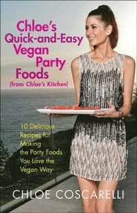 Chloe's Quick-and-Easy Vegan Party Foods (from Chloe's Kitchen) (e-bok)