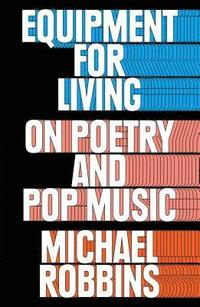 Equipment for Living: On Poetry and Pop Music (inbunden)