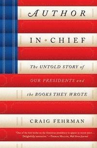Author in Chief: The Untold Story of Our Presidents and the Books They Wrote (häftad)