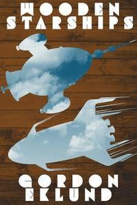 Wooden Starships - Gordon Eklund - Häftad (9781479441075) | Bokus