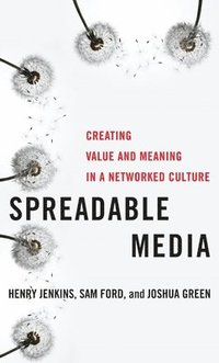 Spreadable Media Creating Value and Meaning in a Networked Culture