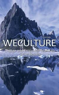 Weculture: Engage and Empower Teams to Drive Results (inbunden)