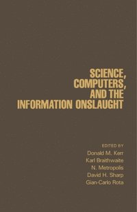 Science, Computers, and the Information Onslaught (e-bok)