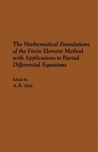 Mathematical Foundations of the Finite Element Method with Applications to  Partial Differential Equations av A K Aziz (E-bok)
