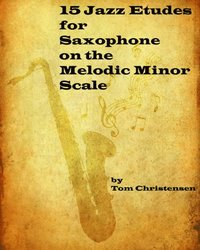 15 Jazz Etudes for Saxophone on the Melodic Minor Scale (e-bok)
