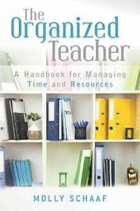 The Organized Teacher: A Handbook for Managing Time and Resources (häftad)