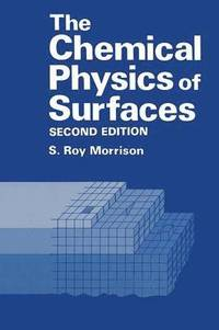 The Chemical Physics of Surfaces (häftad)