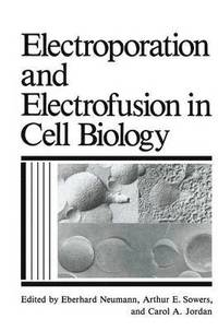 Electroporation And Electrofusion In Cell Biology C A Jordan E