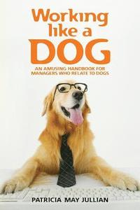 Working Like a Dog: An Amusing Handbook for Managers Who Relate to Dogs (häftad)