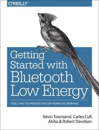 Getting Started with Bluetooth Low Energy av Kevin Townsend (Häftad)