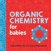 Organic Chemistry for Babies (kartonnage)