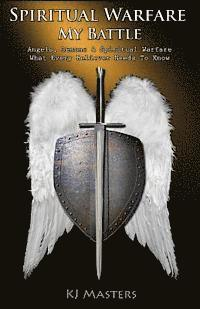 Spiritual Warfare, My Battle: Angels, Demons & Spiritual Warfare What Every Believer Needs to Know (häftad)
