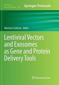 Lentiviral Vectors and Exosomes as Gene and Protein Delivery Tools (häftad)