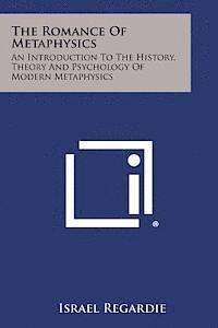 The Romance of Metaphysics: An Introduction to the History, Theory and Psychology of Modern Metaphysics (häftad)