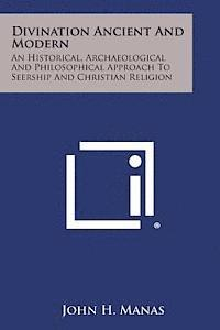 Divination Ancient and Modern: An Historical, Archaeological and Philosophical Approach to Seership and Christian Religion (häftad)