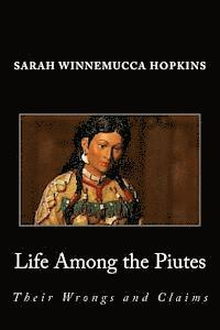 Life Among the Piutes; Their Wrongs and Claims (häftad)