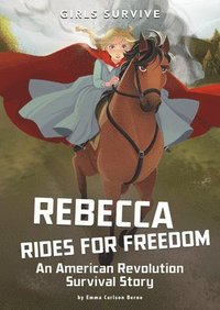 Rebecca Rides for Freedom: An American Revolution Survival Story (inbunden)