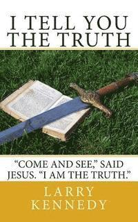 I Tell You The Truth: 'Come and see,' said Jesus. 'I Am The Truth.' (häftad)