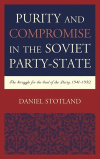 Purity and Compromise in the Soviet Party-State (inbunden)