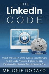 The LinkedIn Code: Unlock the largest online business social network to get leads, prospects & clients for B2B, professional services and (häftad)