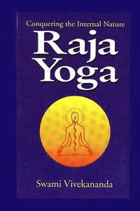 Raja Yoga: Conquering the Internal Nature (häftad)