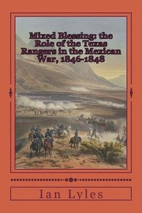 Mixed Blessing: the Role of the Texas Rangers in the Mexican War, 1846-1848 (häftad)