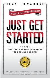 Just Get Started: Tips for Starting, Running, and Growing Your Online Business (häftad)