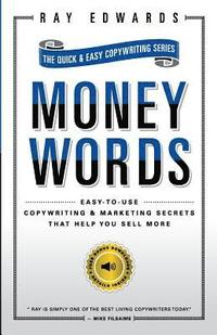 MoneyWords: Easy-to-Use Copywriting & Marketing Secrets That Sell Anything to Anyone (häftad)