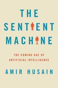 The Sentient Machine: The Coming Age of Artificial Intelligence (inbunden)