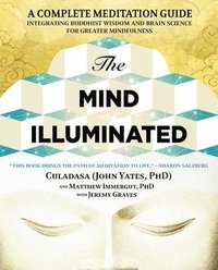 The Mind Illuminated: A Complete Meditation Guide Integrating Buddhist Wisdom and Brain Science for Greater Mindfulness (häftad)