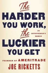 The Harder You Work, the Luckier You Get (inbunden)