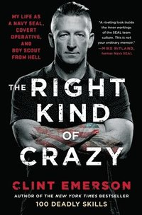 The Right Kind of Crazy: My Life as a Navy Seal, Covert Operative, and Boy Scout from Hell (häftad)