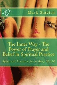 The Inner Way - The Power of Prayer and Belief in Spiritual Practice (häftad)