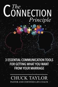 The Connection Principle: 3 Essential Communication Tools for Getting What You Want From Your Marriage (häftad)