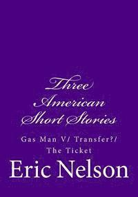 Three American Short Stories: Gas Man V/ Transfer?/ The Ticket (häftad)