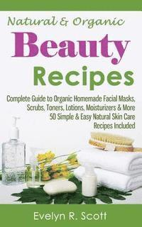 Natural & Organic Beauty Recipes - Complete Guide to Organic Homemade Facial Masks, Scrubs, Toners, Lotions, Moisturizers & More, 50 Simple & Easy Nat (häftad)